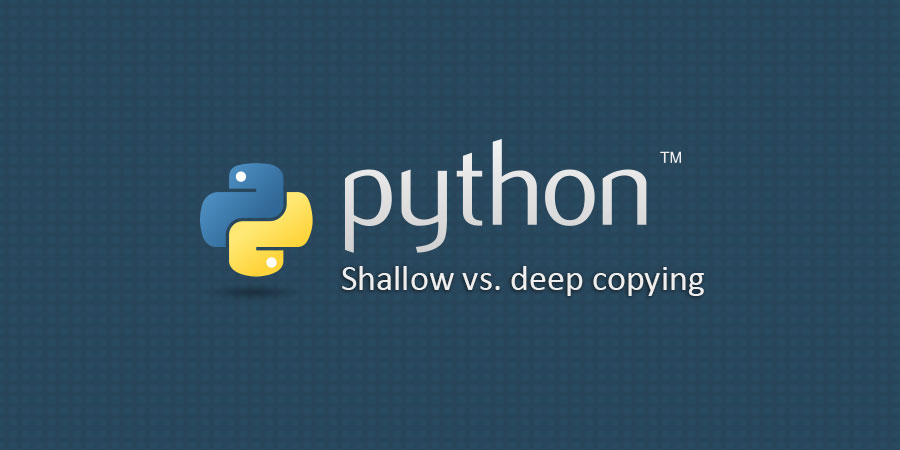 Shallow vs. deep copying in Python