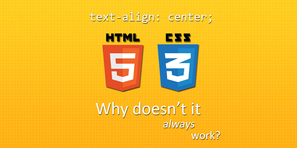 Why doesn't text-align center always work?